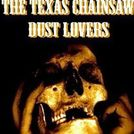 The Texas Chainsaw Dust Lovers