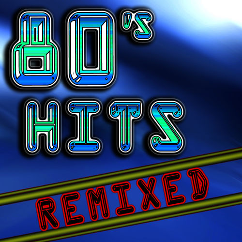 Various artists 80 39 s hits remixed best 80 39 s top 40 hits for Best 80s house music