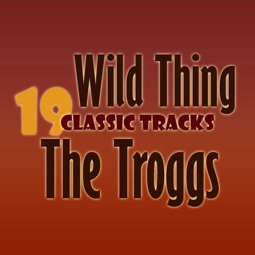 Troggs With A Girl Like You I Want You