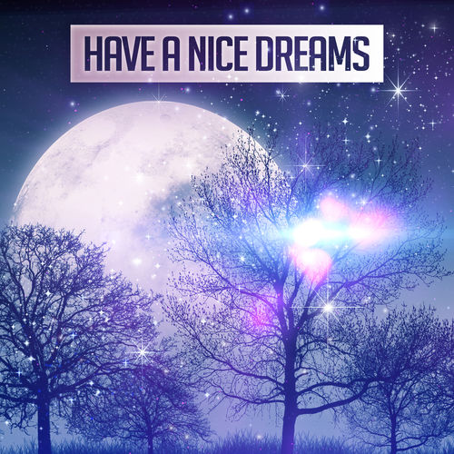 Restful Sleep Music Collection: Have a Nice Dreams: Soft Sounds of