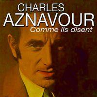 charles aznavour comme ils disent musique en streaming couter sur deezer. Black Bedroom Furniture Sets. Home Design Ideas