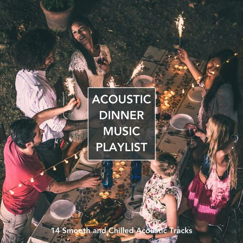 Dinner Music Playlist various artists: acoustic dinner music playlist: 14 smooth and