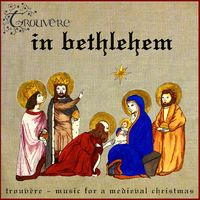 Trouvere Medieval Minstrels: In Bethlehem - Music for a Medieval ...