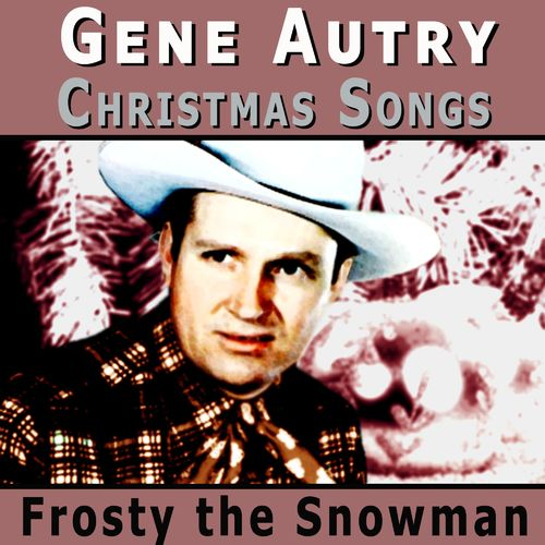 Gene Autry: Gene Autry Christmas Songs: Frosty the Snowman - Music ...