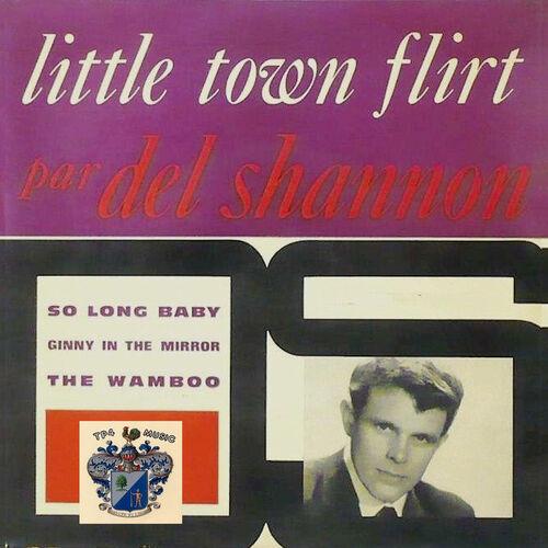 little town flirt shannon Del shannon little town flirt lyrics little town flirt lyrics performed by del shannon: here she comes (here she comes) that little town flirt (here she.