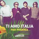 Ti Amo Italia by Phoenix