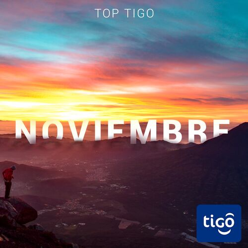 Escuchá la Playlist Top Tigo - Noviembre 2018