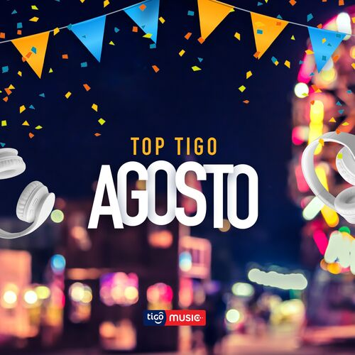 Escuchá la Playlist Top Tigo - Agosto 2018