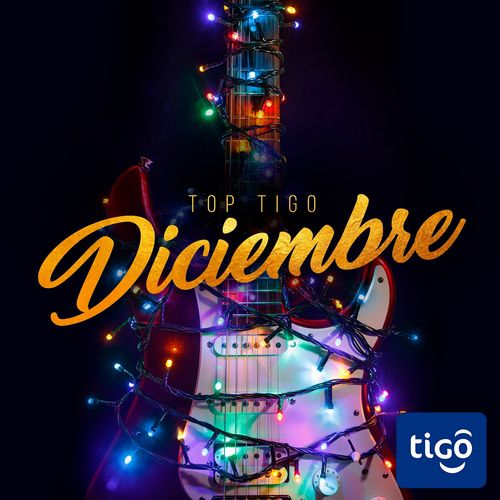 Escuchá la Playlist Top Tigo - Diciembre 2018