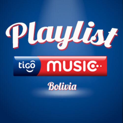 Escuchá la Playlist Playlist Tigo Bolivia