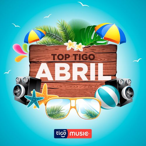 Escuchá la Playlist Top Tigo - Abril 2018