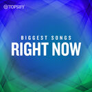 Biggest Songs Right Now