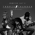 MONSTER CAT\'s Tropic Thunder Playlist