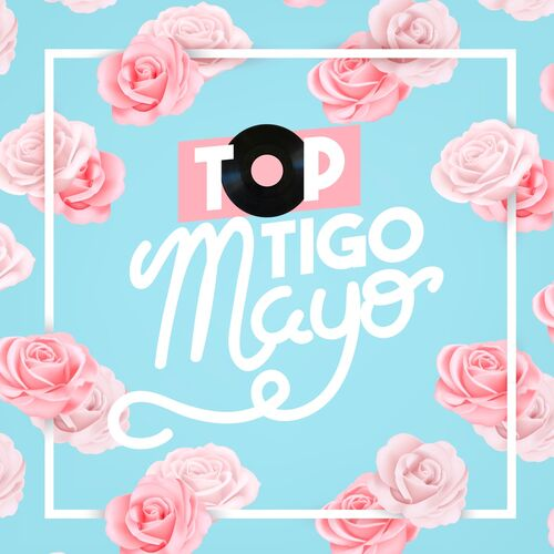 Escuchá la Playlist Top Tigo - Mayo 2019